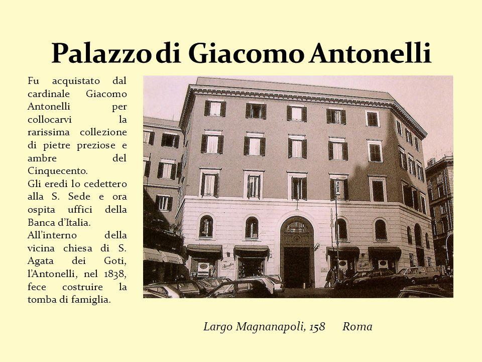 Fu acquistato dal cardinale Giacomo Antonelli per collocarvi la rarissima collezione di pietre preziose e ambre del Cinquecento.