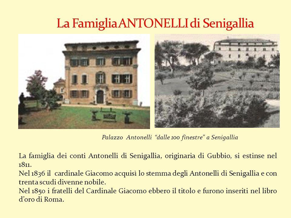Palazzo Antonelli dalle 100 finestre a Senigallia La famiglia dei conti Antonelli di Senigallia, originaria di Gubbio, si estinse nel 1811. Nel 1836 i