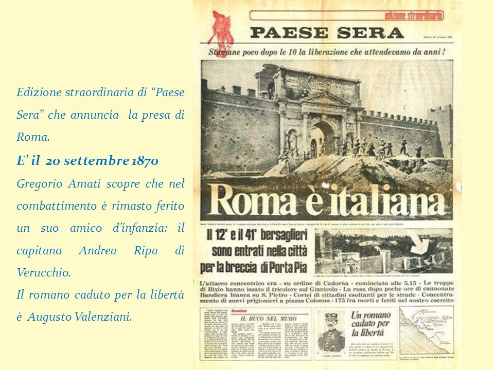 Edizione straordinaria di Paese Sera che annuncia la presa di Roma. E il 20 settembre 1870 Gregorio Amati scopre che nel combattimento è rimasto ferit