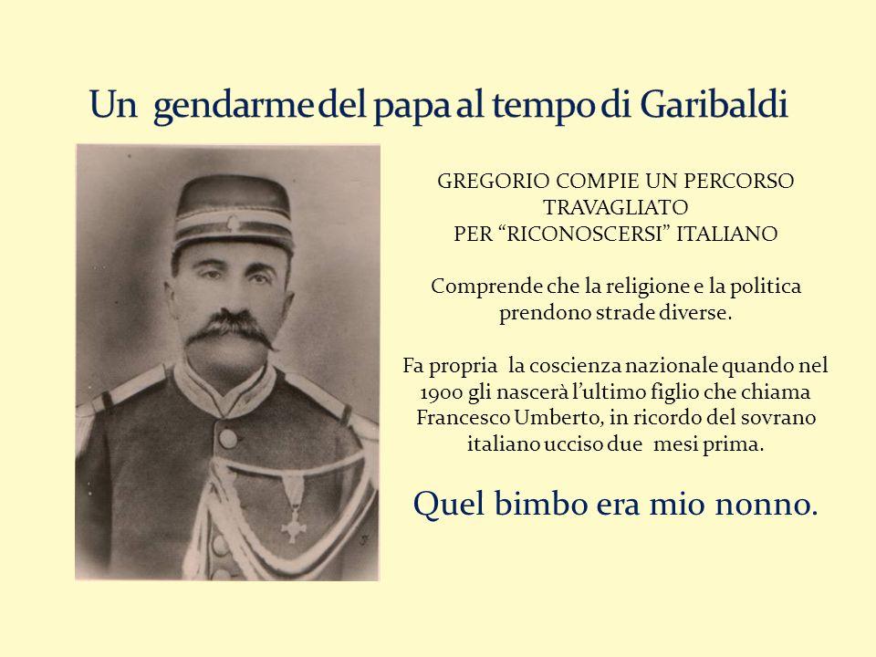 GREGORIO COMPIE UN PERCORSO TRAVAGLIATO PER RICONOSCERSI ITALIANO Comprende che la religione e la politica prendono strade diverse. Fa propria la cosc