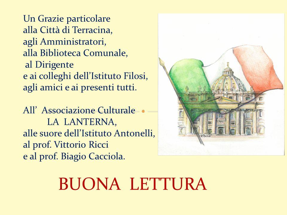 Un Grazie particolare alla Città di Terracina, agli Amministratori, alla Biblioteca Comunale, al Dirigente e ai colleghi dellIstituto Filosi, agli amici e ai presenti tutti.
