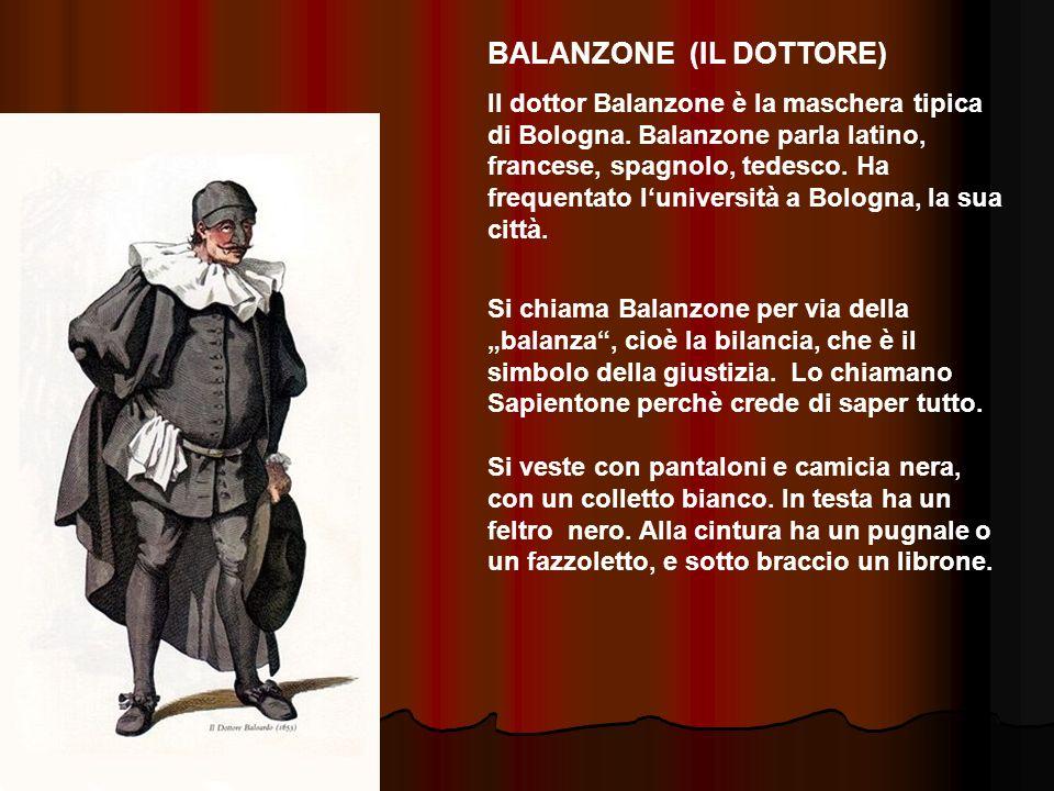 BALANZONE (IL DOTTORE) Il dottor Balanzone è la maschera tipica di Bologna. Balanzone parla latino, francese, spagnolo, tedesco. Ha frequentato lunive