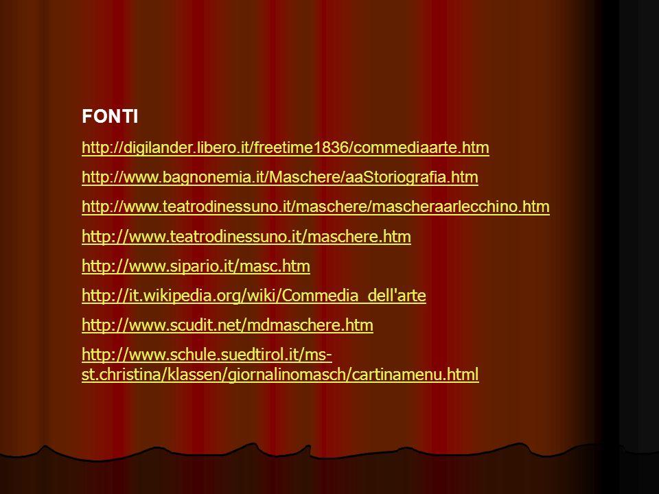 FONTI http://digilander.libero.it/freetime1836/commediaarte.htm http://www.bagnonemia.it/Maschere/aaStoriografia.htm http://www.teatrodinessuno.it/mas