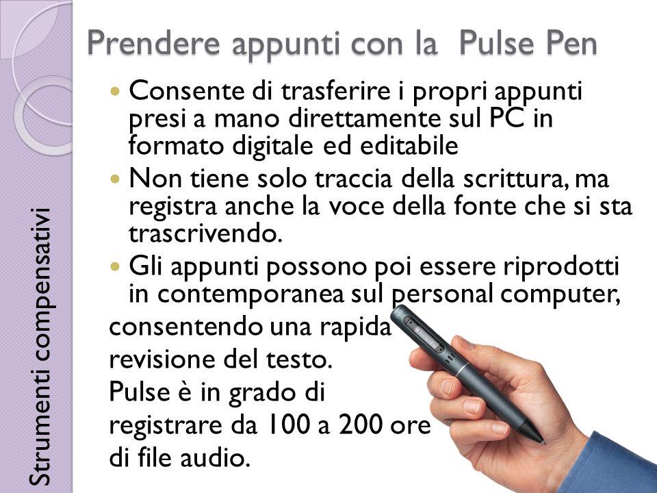 Prendere appunti con la Pulse Pen Consente di trasferire i propri appunti presi a mano direttamente sul PC in formato digitale ed editabile Non tiene