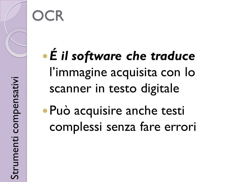 OCR É il software che traduce limmagine acquisita con lo scanner in testo digitale Può acquisire anche testi complessi senza fare errori Strumenti com