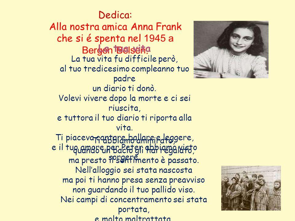 Dedica: Alla nostra amica Anna Frank che si é spenta nel 1945 a Bergen Belsen.