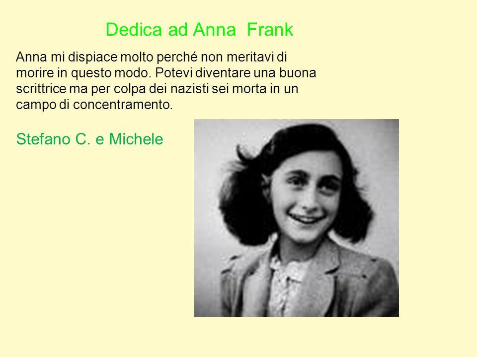 Dedica ad Anna Frank Anna mi dispiace molto perché non meritavi di morire in questo modo.