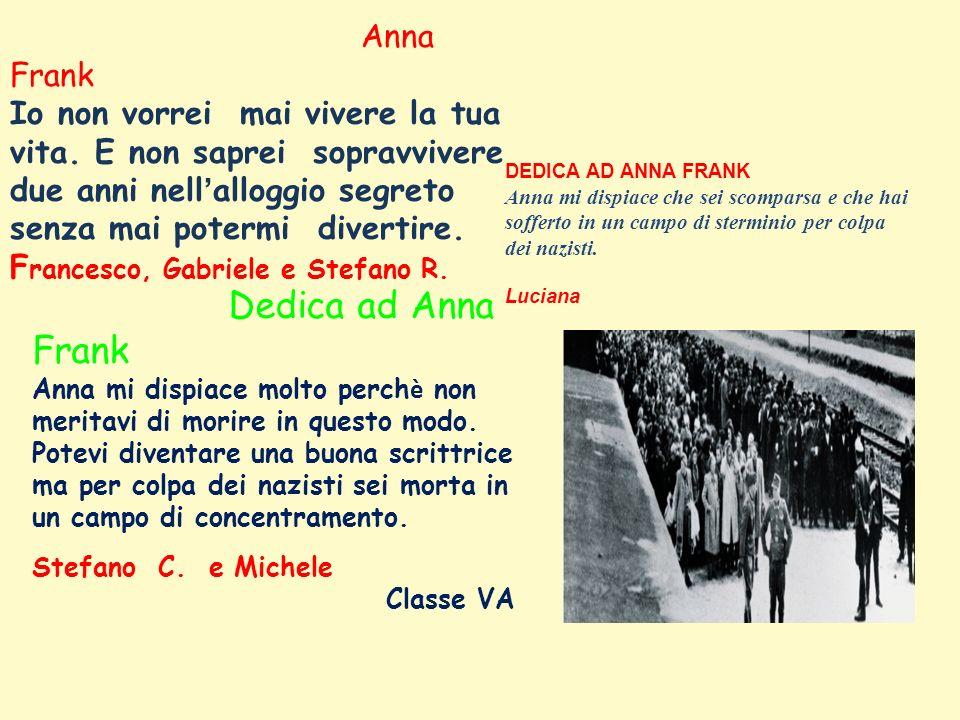Anna Frank Io non vorrei mai vivere la tua vita.