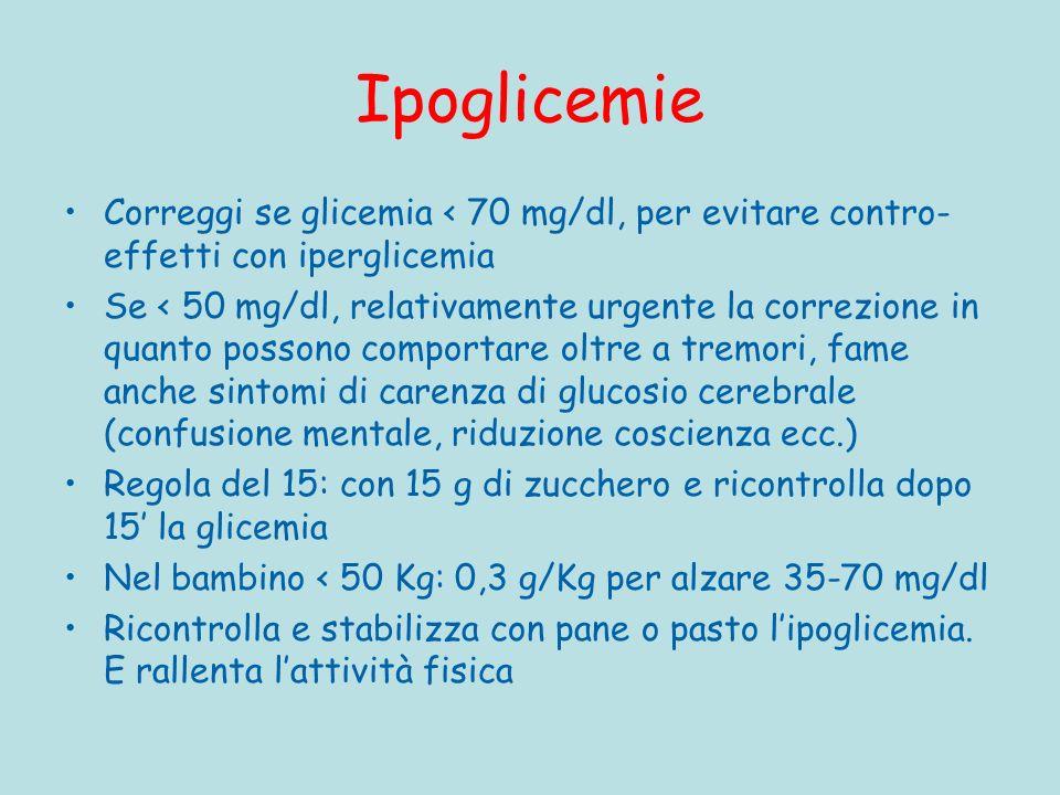 Ipoglicemie Correggi se glicemia < 70 mg/dl, per evitare contro- effetti con iperglicemia Se < 50 mg/dl, relativamente urgente la correzione in quanto