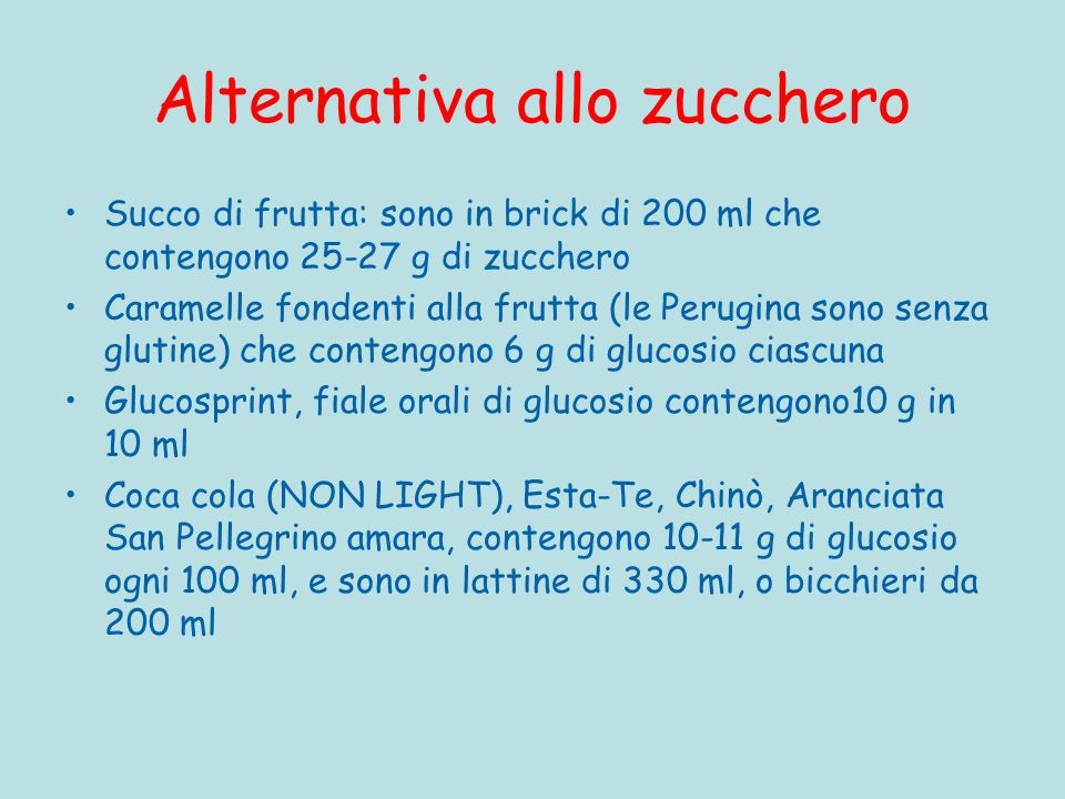 Alternativa allo zucchero Succo di frutta: sono in brick di 200 ml che contengono 25-27 g di zucchero Caramelle fondenti alla frutta (le Perugina sono