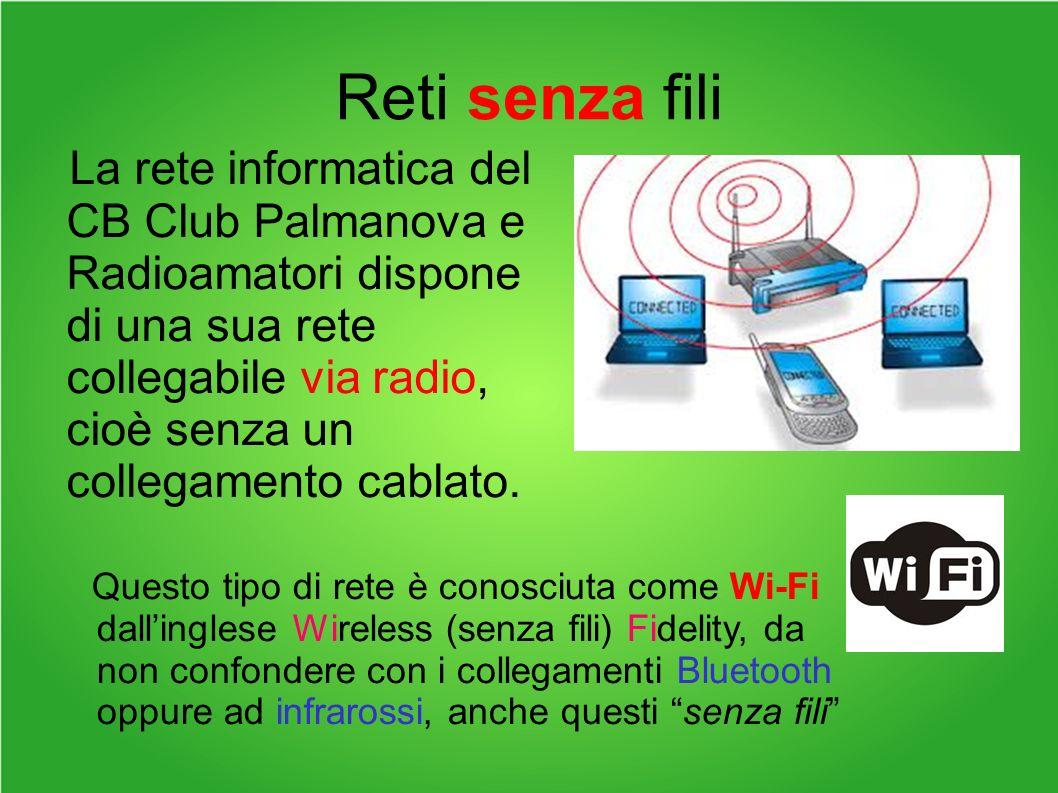 Reti senza fili La rete informatica del CB Club Palmanova e Radioamatori dispone di una sua rete collegabile via radio, cioè senza un collegamento cablato.