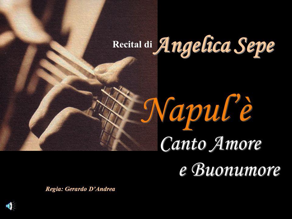 Napulè Napulè Canto Amore e Buonumore Recital di Angelica Sepe Regia: Gerardo DAndrea