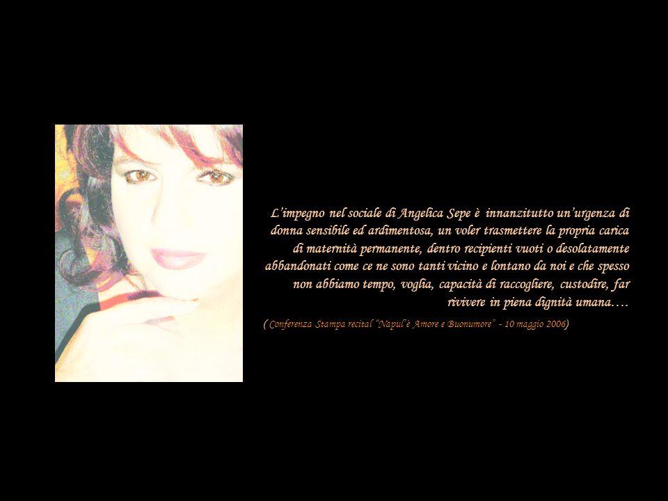 Limpegno nel sociale di Angelica Sepe è innanzitutto unurgenza di donna sensibile ed ardimentosa, un voler trasmettere la propria carica di maternità