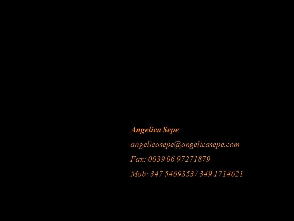 Angelica Sepe angelicasepe@angelicasepe.com Fax: 0039 06 97271879 Mob: 347 5469353 / 349 1714621