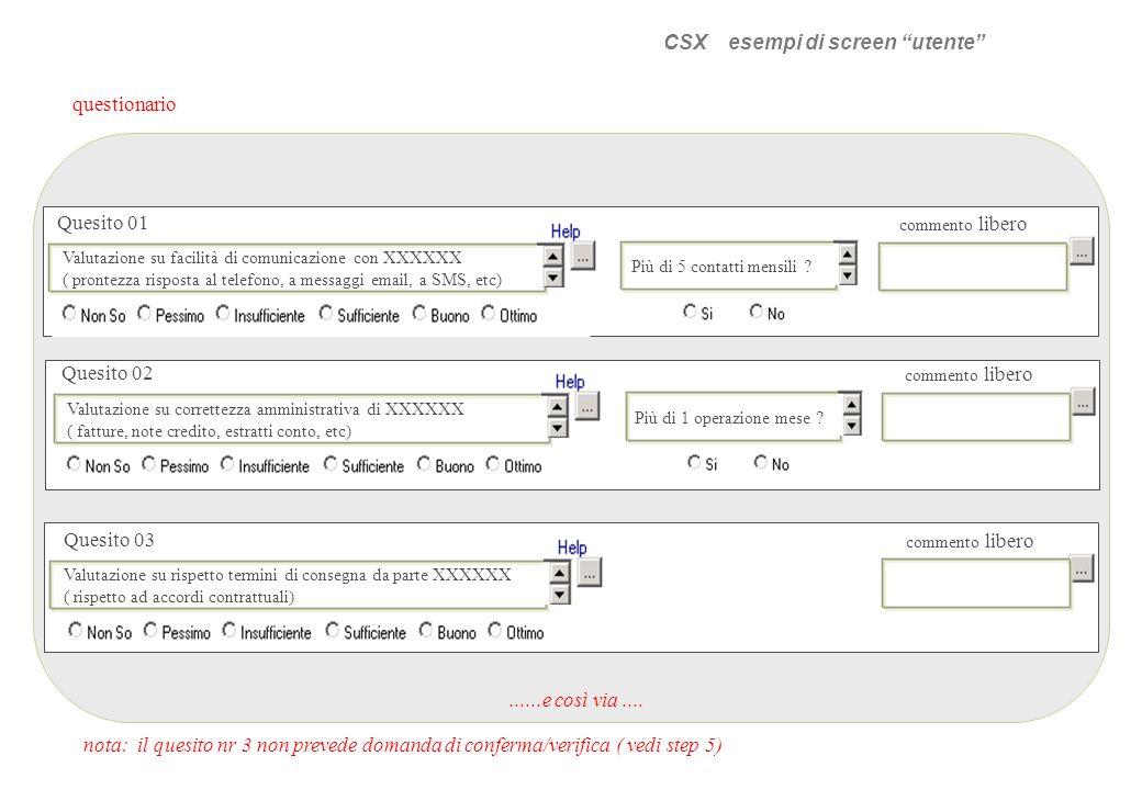 CSX esempi di screen utente questionario......e così via.... Valutazione su facilità di comunicazione con XXXXXX ( prontezza risposta al telefono, a m