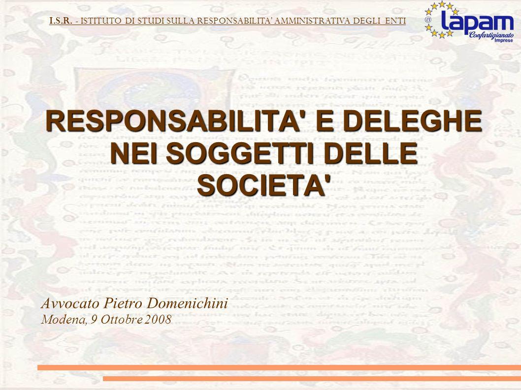 I.S.R. - ISTITUTO DI STUDI SULLA RESPONSABILITA' AMMINISTRATIVA DEGLI ENTI RESPONSABILITA' E DELEGHE NEI SOGGETTI DELLE SOCIETA' Avvocato Pietro Domen