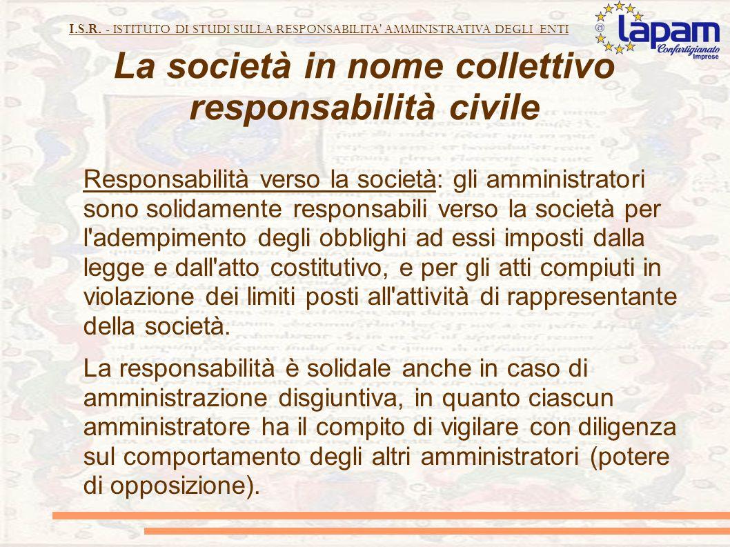I.S.R. - ISTITUTO DI STUDI SULLA RESPONSABILITA' AMMINISTRATIVA DEGLI ENTI La società in nome collettivo responsabilità civile Responsabilità verso la