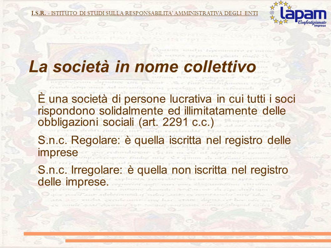 I.S.R. - ISTITUTO DI STUDI SULLA RESPONSABILITA' AMMINISTRATIVA DEGLI ENTI La società in nome collettivo È una società di persone lucrativa in cui tut