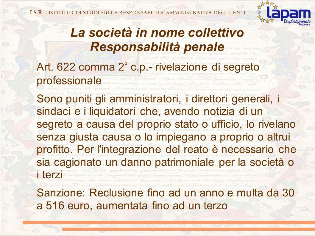 I.S.R. - ISTITUTO DI STUDI SULLA RESPONSABILITA' AMMINISTRATIVA DEGLI ENTI La società in nome collettivo Responsabilità penale Art. 622 comma 2° c.p.-