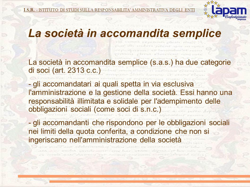 I.S.R. - ISTITUTO DI STUDI SULLA RESPONSABILITA' AMMINISTRATIVA DEGLI ENTI La società in accomandita semplice La società in accomandita semplice (s.a.