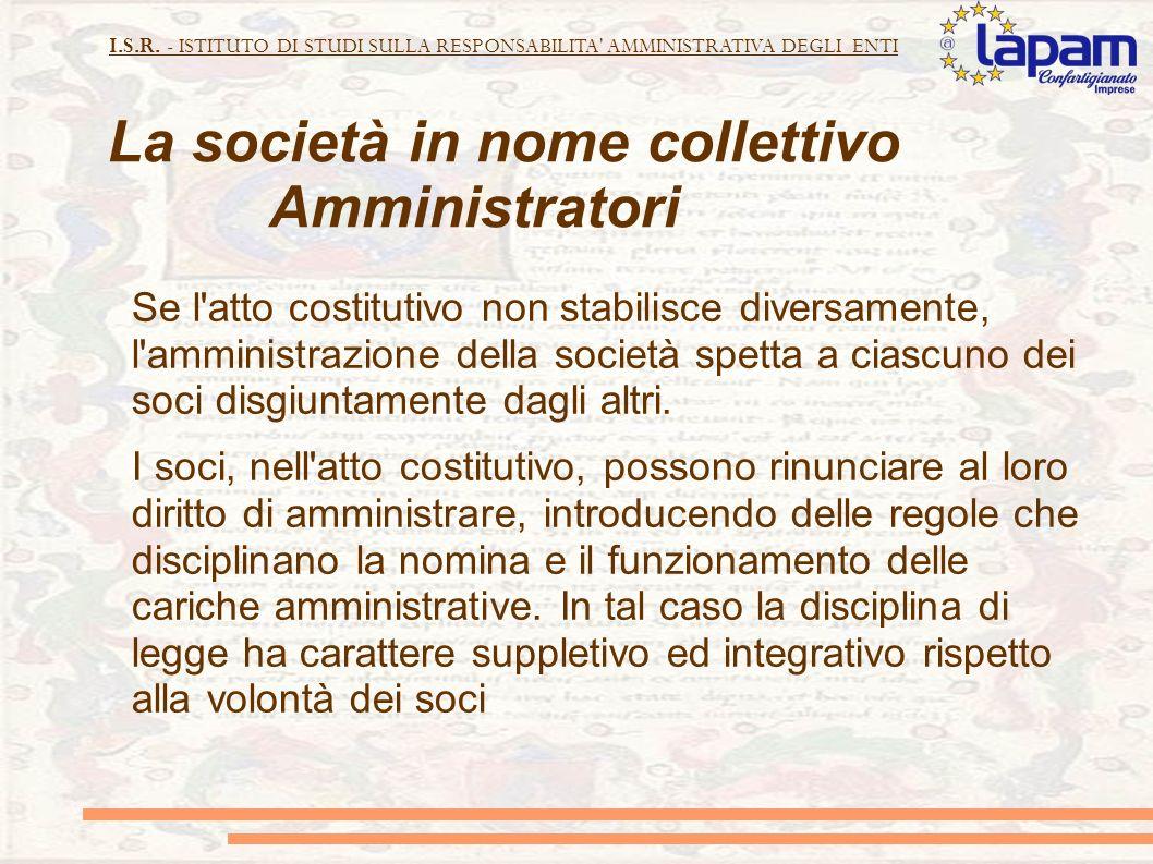 I.S.R. - ISTITUTO DI STUDI SULLA RESPONSABILITA' AMMINISTRATIVA DEGLI ENTI La società in nome collettivo Amministratori Se l'atto costitutivo non stab