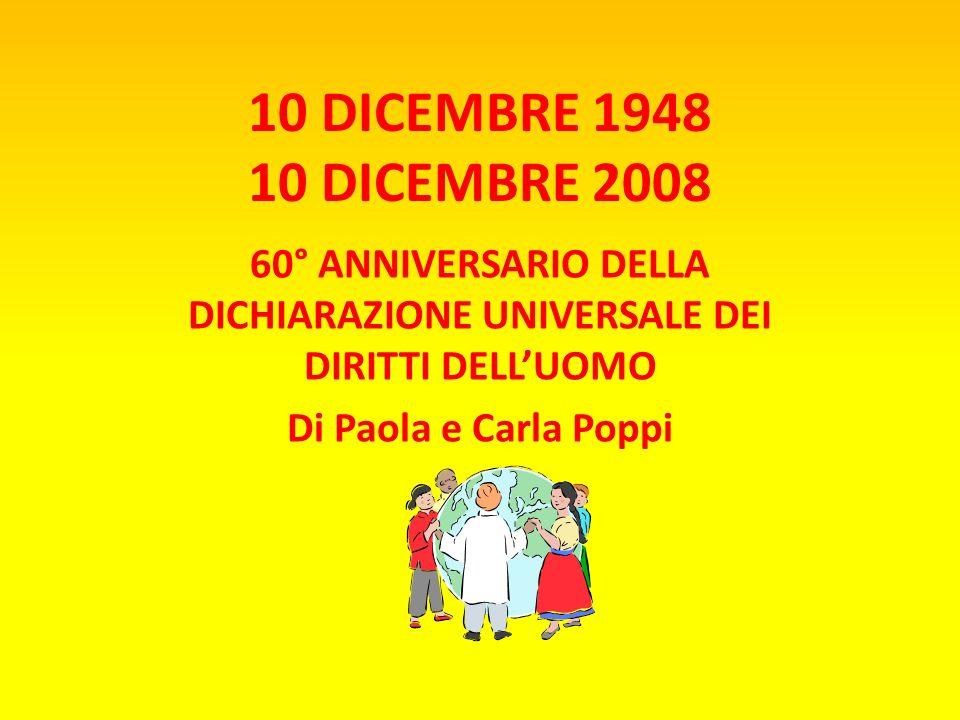 10 DICEMBRE 1948 10 DICEMBRE 2008 60° ANNIVERSARIO DELLA DICHIARAZIONE UNIVERSALE DEI DIRITTI DELLUOMO Di Paola e Carla Poppi