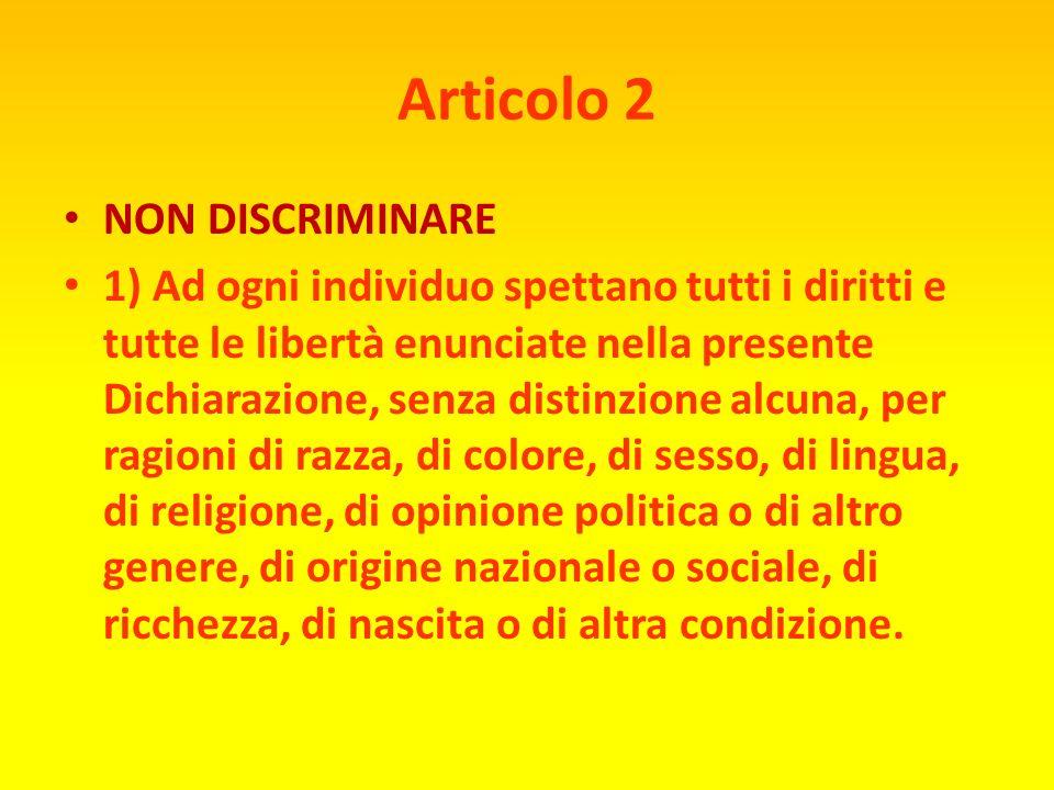 Articolo 1 SIAMO TUTTI LIBERI ED UGUALI Tutti gli esseri umani nascono liberi ed eguali in dignità e diritti. Essi sono dotati di ragione e di coscien