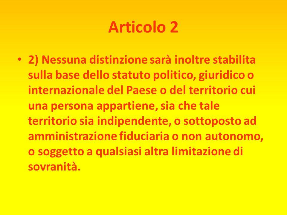 Articolo 2 NON DISCRIMINARE 1) Ad ogni individuo spettano tutti i diritti e tutte le libertà enunciate nella presente Dichiarazione, senza distinzione