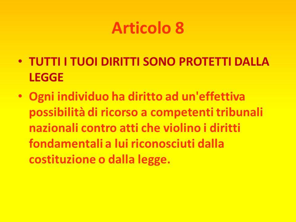 Articolo 7 SIAMO TUTTI UGUALI DI FRONTE ALLA LEGGE Tutti sono eguali dinanzi alla legge e hanno diritto, senza alcuna discriminazione, ad una eguale t