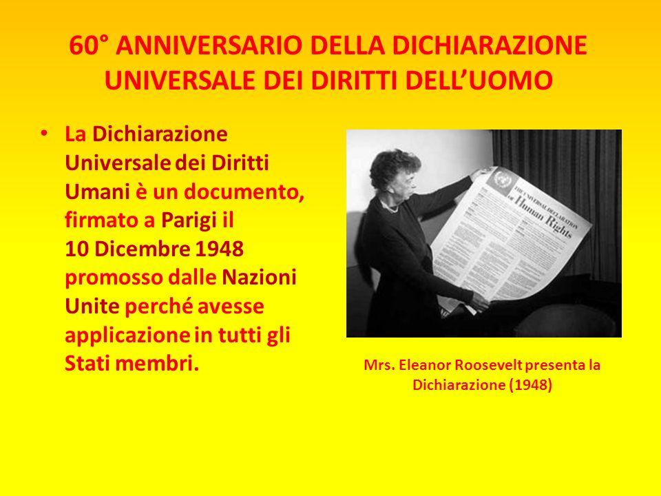 60° ANNIVERSARIO DELLA DICHIARAZIONE UNIVERSALE DEI DIRITTI DELLUOMO La Dichiarazione Universale dei Diritti Umani è un documento, firmato a Parigi il 10 Dicembre 1948 promosso dalle Nazioni Unite perché avesse applicazione in tutti gli Stati membri.