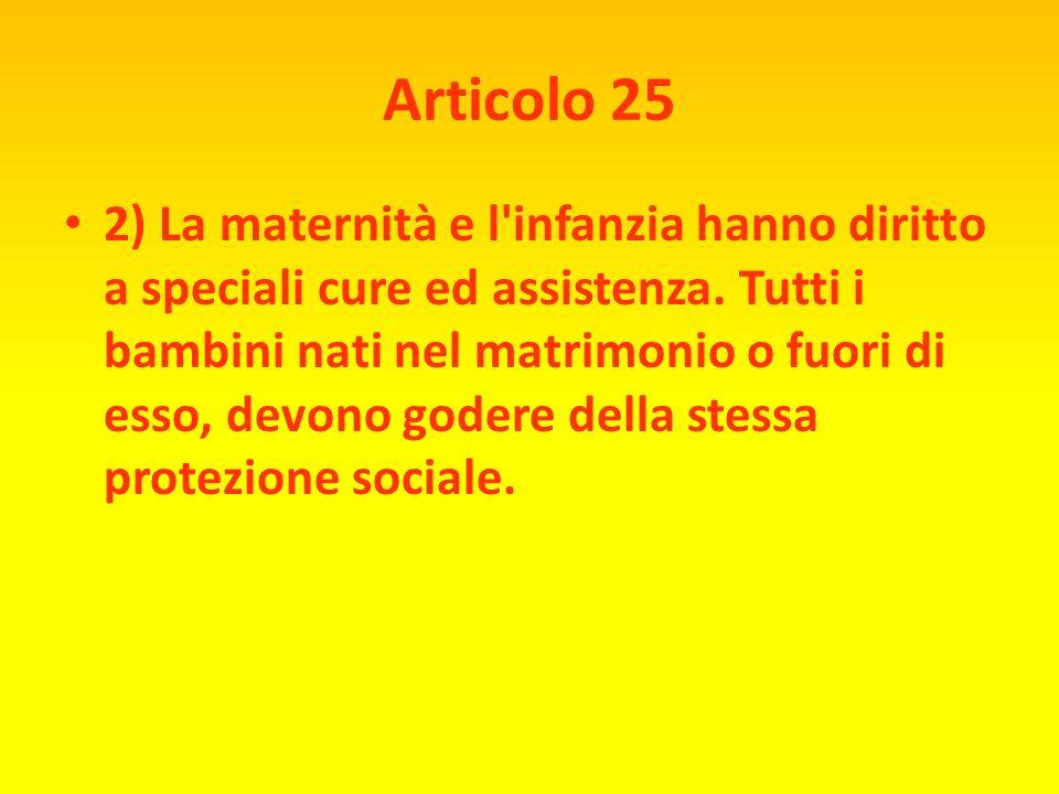 Articolo 25 UN LETTO E CIBO PER TUTTI 1) Ogni individuo ha diritto ad un tenore di vita sufficiente a garantire la salute e il benessere proprio e del
