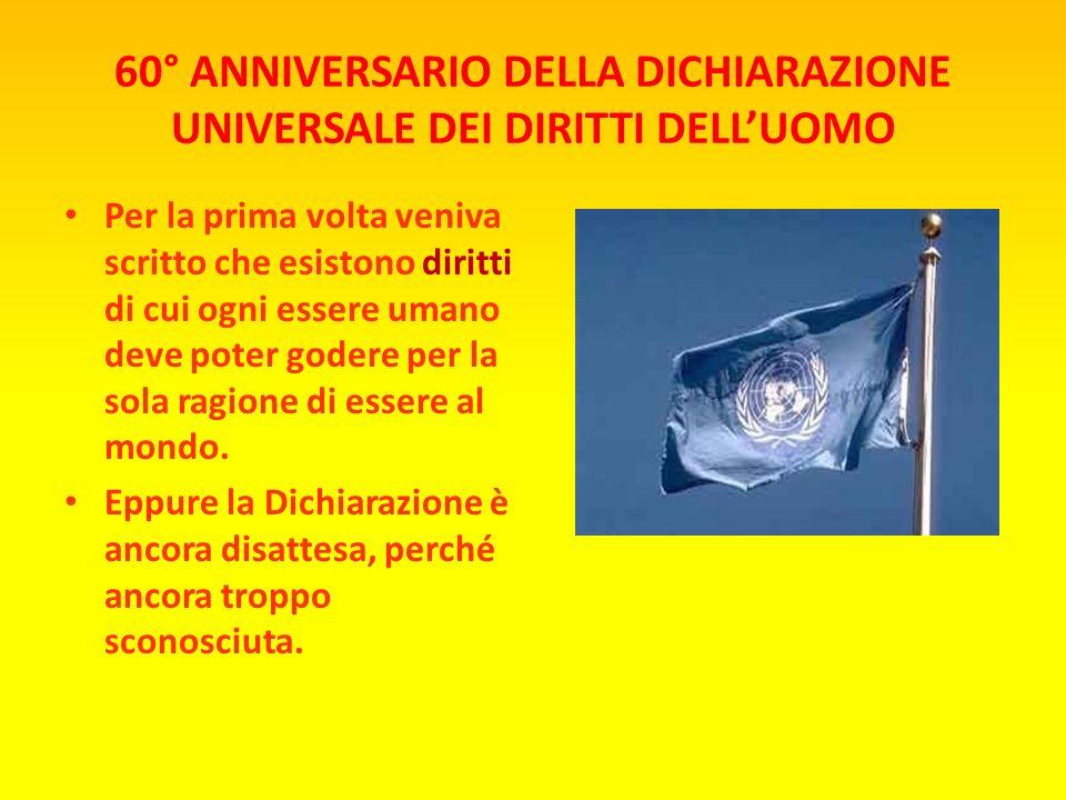 60° ANNIVERSARIO DELLA DICHIARAZIONE UNIVERSALE DEI DIRITTI DELLUOMO Il 10 dicembre 1948, l'Assemblea Generale delle Nazioni Unite proclamava la Dichi