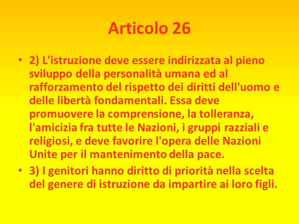 Articolo 26 DIRITTO ALL'ISTRUZIONE 1 ) Ogni individuo ha diritto all'istruzione. L'istruzione deve essere gratuita almeno per quanto riguarda le class