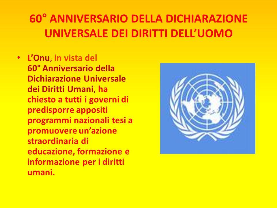 60° ANNIVERSARIO DELLA DICHIARAZIONE UNIVERSALE DEI DIRITTI DELLUOMO Per la prima volta veniva scritto che esistono diritti di cui ogni essere umano d