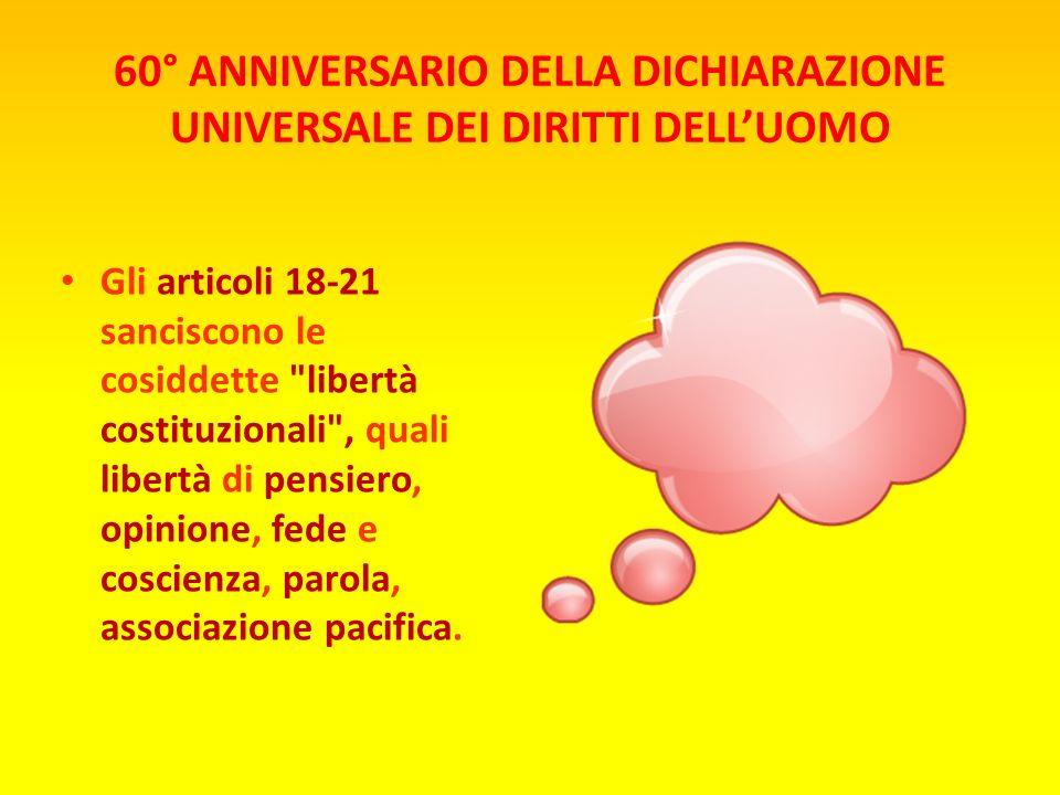 60° ANNIVERSARIO DELLA DICHIARAZIONE UNIVERSALE DEI DIRITTI DELLUOMO Gli articoli 1-2 stabiliscono i concetti basilari di libertà ed eguaglianza (già