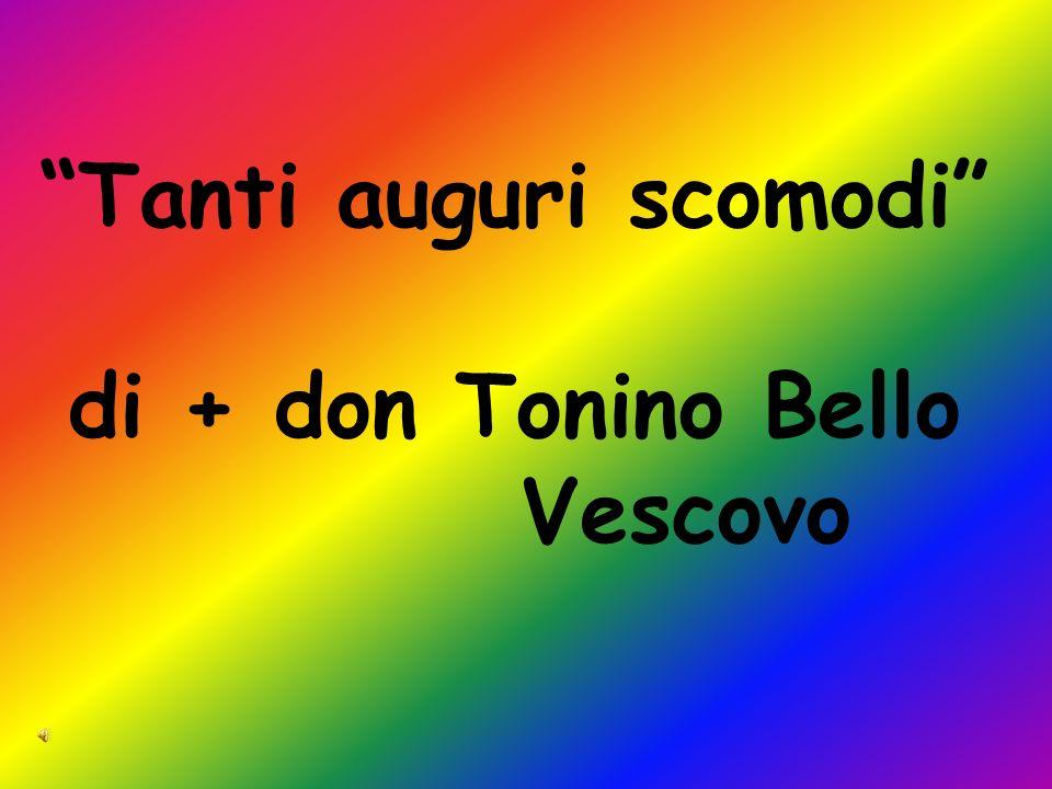 Tanti auguri scomodi di + don Tonino Bello Vescovo