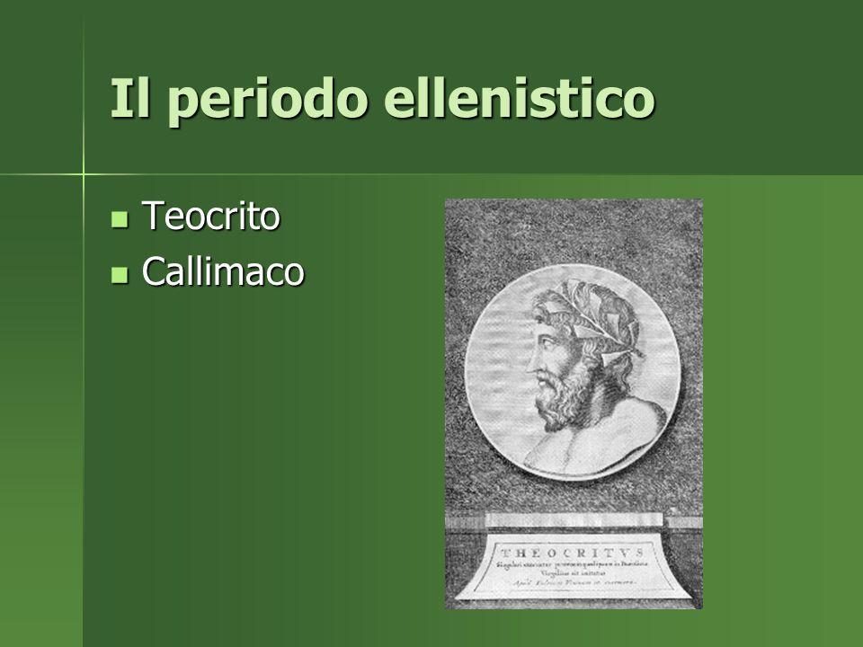 Il periodo ellenistico Teocrito Callimaco