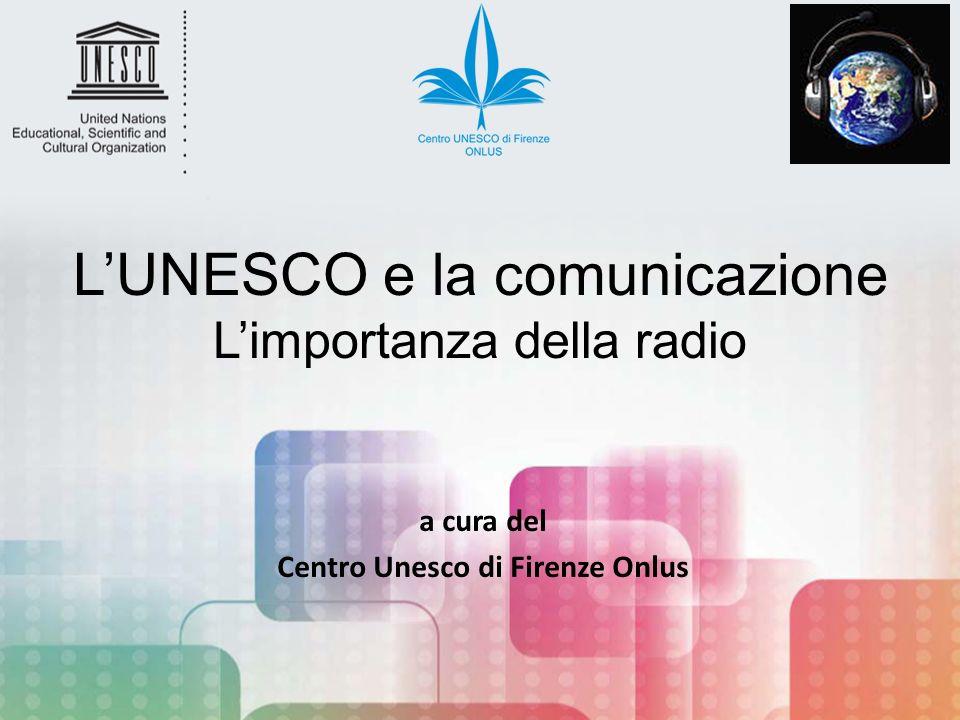 LUNESCO e la comunicazione Limportanza della radio a cura del Centro Unesco di Firenze Onlus