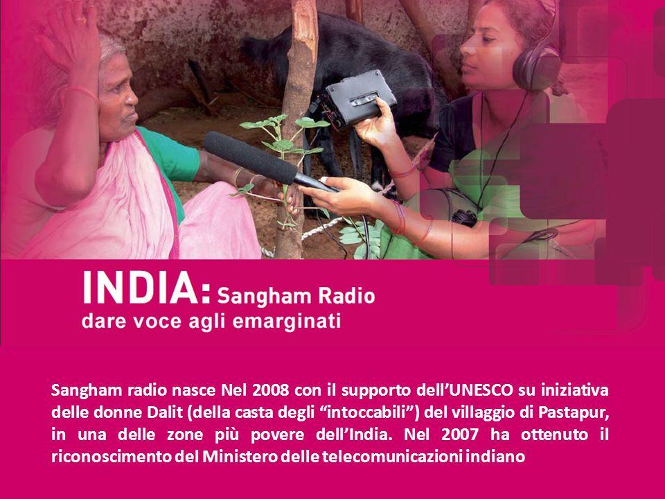 Sangham radio nasce Nel 2008 con il supporto dellUNESCO su iniziativa delle donne Dalit (della casta degli intoccabili) del villaggio di Pastapur, in una delle zone più povere dellIndia.