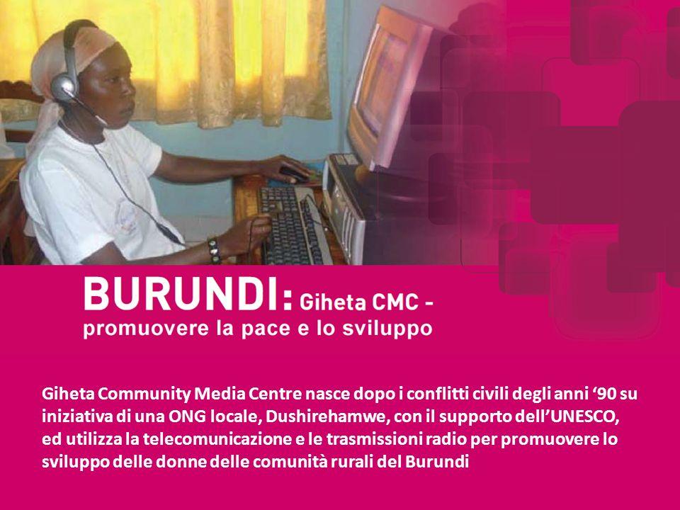 Giheta Community Media Centre nasce dopo i conflitti civili degli anni 90 su iniziativa di una ONG locale, Dushirehamwe, con il supporto dellUNESCO, ed utilizza la telecomunicazione e le trasmissioni radio per promuovere lo sviluppo delle donne delle comunità rurali del Burundi