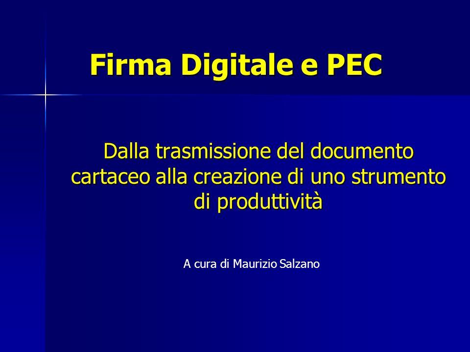 Firma Digitale e PEC Dalla trasmissione del documento cartaceo alla creazione di uno strumento di produttività A cura di Maurizio Salzano