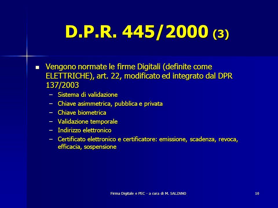 Firma Digitale e PEC - a cura di M. SALZANO10 D.P.R. 445/2000 (3) Vengono normate le firme Digitali (definite come ELETTRICHE), art. 22, modificato ed