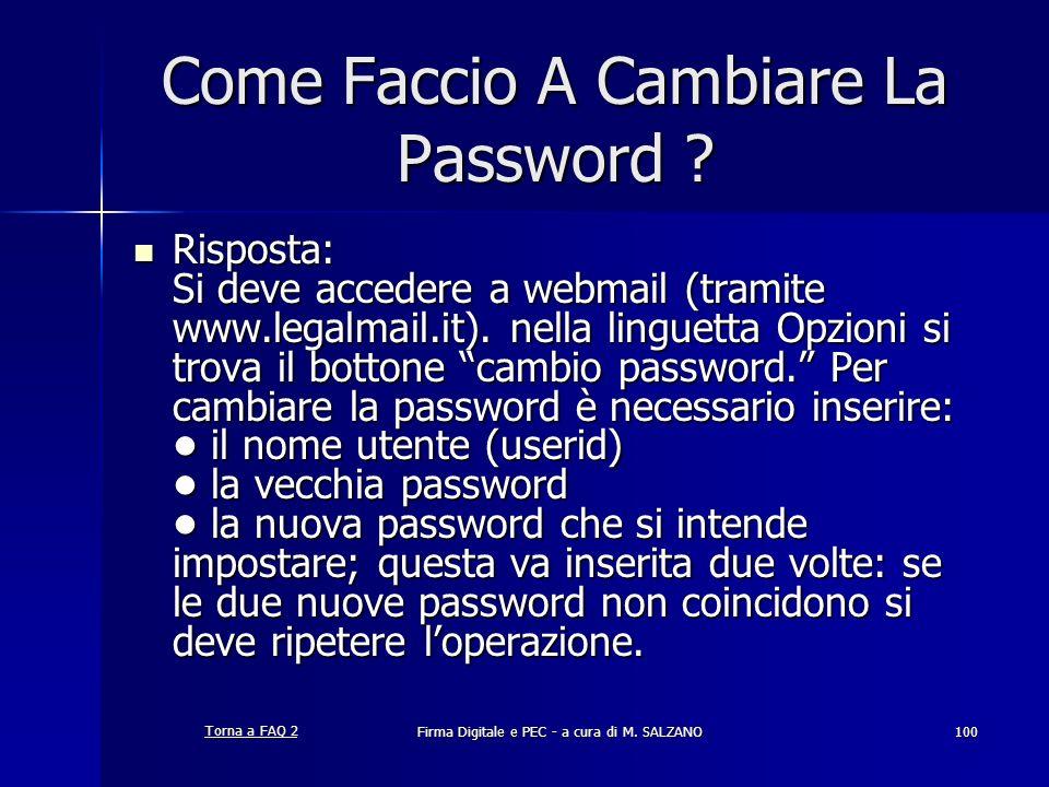 Firma Digitale e PEC - a cura di M. SALZANO100 Come Faccio A Cambiare La Password ? Risposta: Si deve accedere a webmail (tramite www.legalmail.it). n