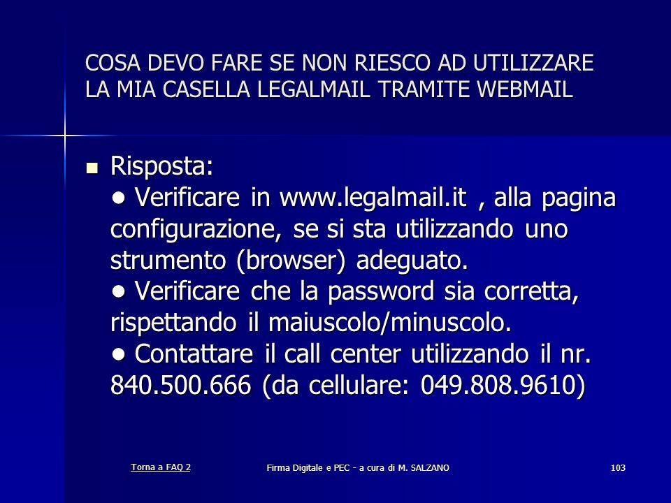 Firma Digitale e PEC - a cura di M. SALZANO103 COSA DEVO FARE SE NON RIESCO AD UTILIZZARE LA MIA CASELLA LEGALMAIL TRAMITE WEBMAIL Risposta: Verificar