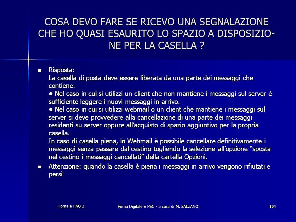 Firma Digitale e PEC - a cura di M. SALZANO104 COSA DEVO FARE SE RICEVO UNA SEGNALAZIONE CHE HO QUASI ESAURITO LO SPAZIO A DISPOSIZIO- NE PER LA CASEL