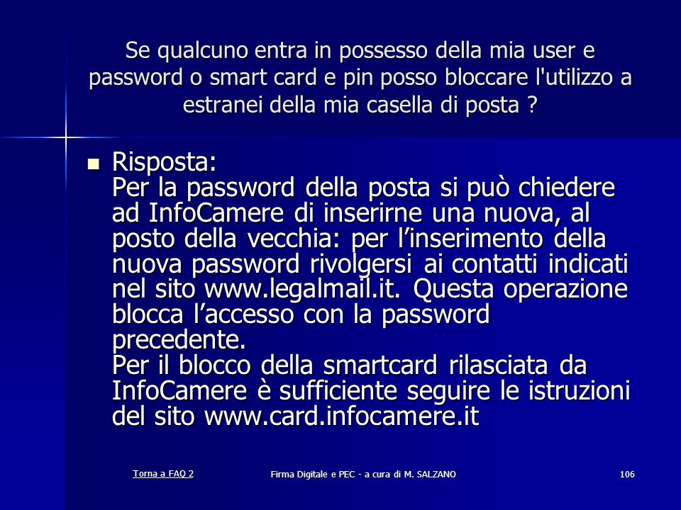 Firma Digitale e PEC - a cura di M. SALZANO106 Se qualcuno entra in possesso della mia user e password o smart card e pin posso bloccare l'utilizzo a