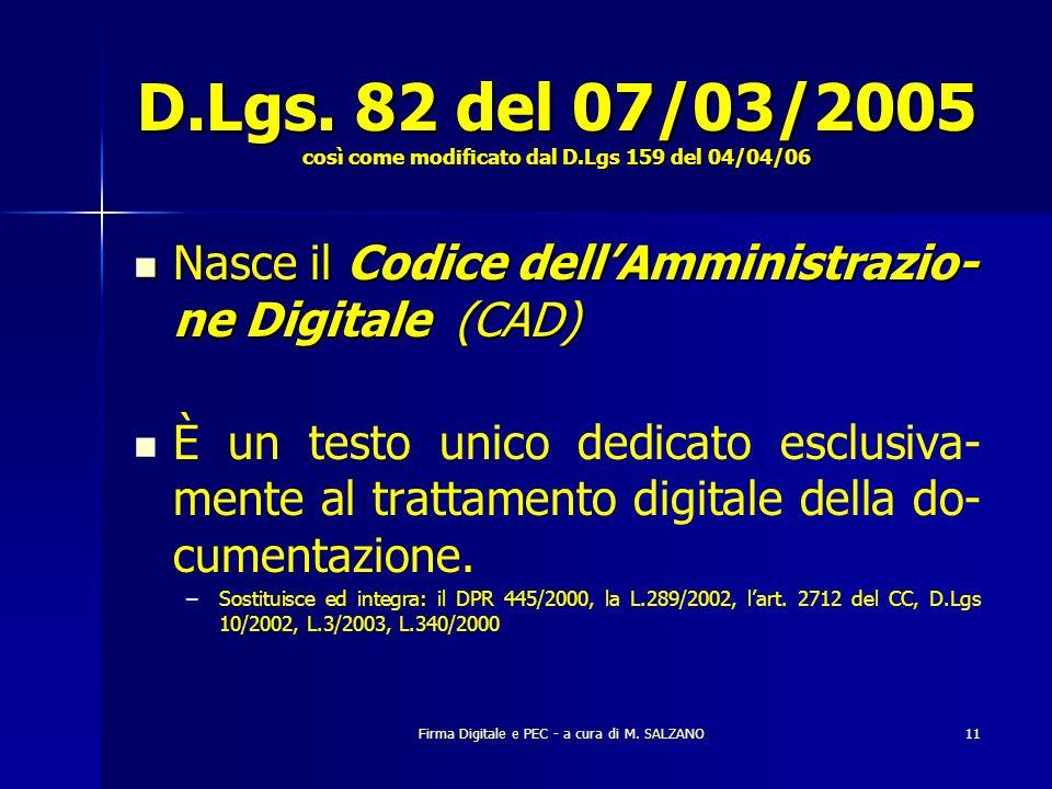 Firma Digitale e PEC - a cura di M. SALZANO11 D.Lgs. 82 del 07/03/2005 così come modificato dal D.Lgs 159 del 04/04/06 Nasce il Codice dellAmministraz