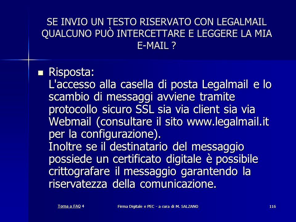 Firma Digitale e PEC - a cura di M. SALZANO116 SE INVIO UN TESTO RISERVATO CON LEGALMAIL QUALCUNO PUÒ INTERCETTARE E LEGGERE LA MIA E-MAIL ? Risposta: