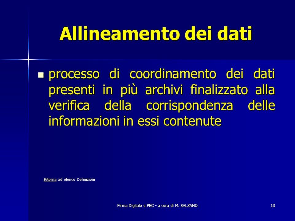 Firma Digitale e PEC - a cura di M. SALZANO13 Allineamento dei dati processo di coordinamento dei dati presenti in più archivi finalizzato alla verifi