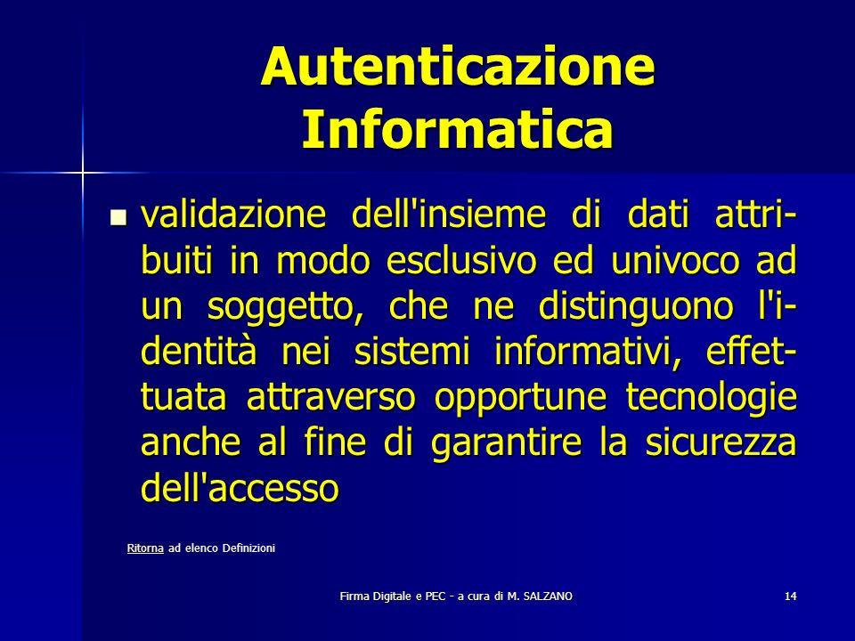 Firma Digitale e PEC - a cura di M. SALZANO14 Autenticazione Informatica validazione dell'insieme di dati attri- buiti in modo esclusivo ed univoco ad